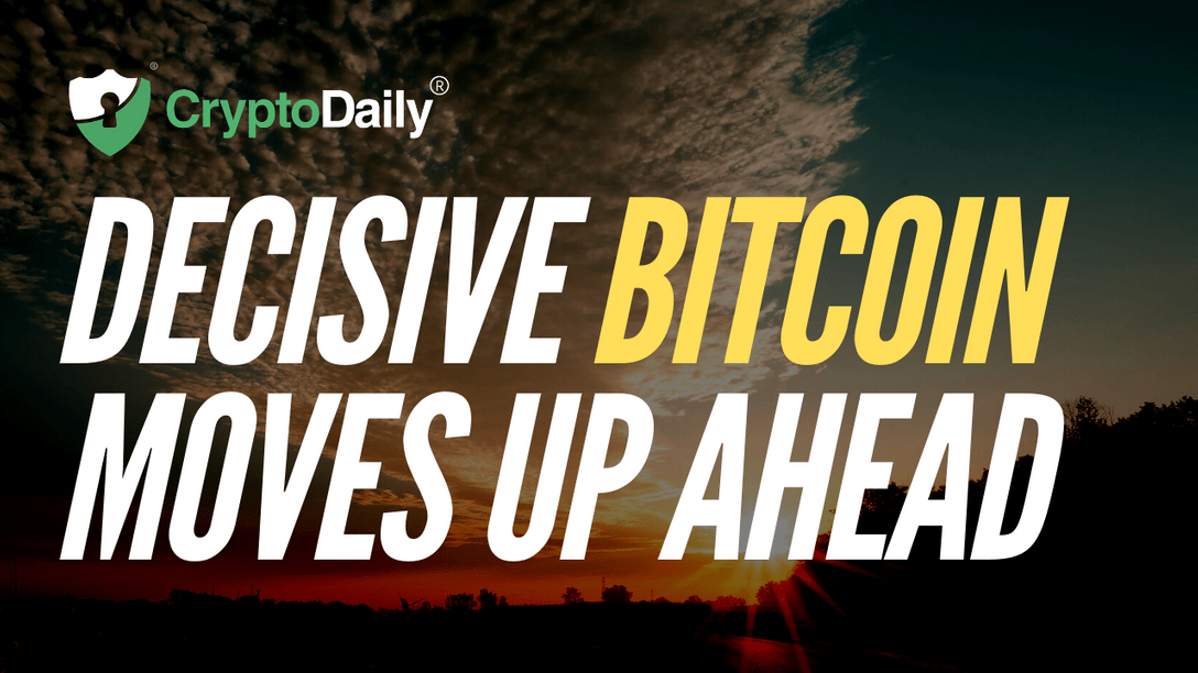 Decisive Bitcoin Moves Up Ahead