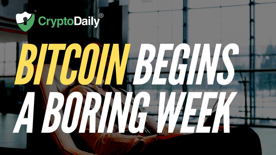 Bitcoin (BTC) Begins A Boring Week