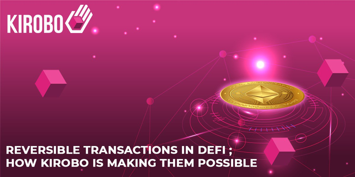Reversible Transactions in DeFi; How Kirobo is Making Them Possible