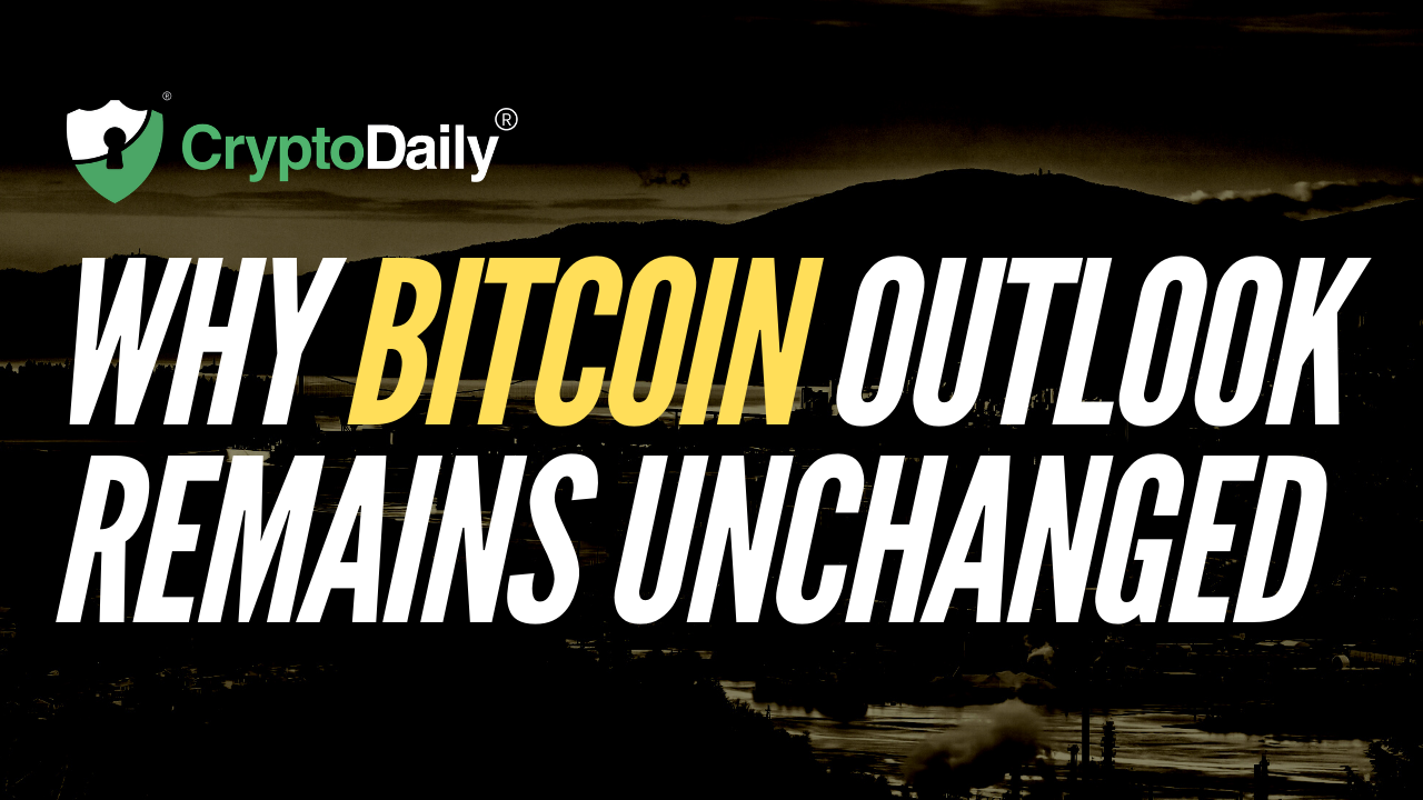 Why Bitcoin Outlook Remains Unchanged