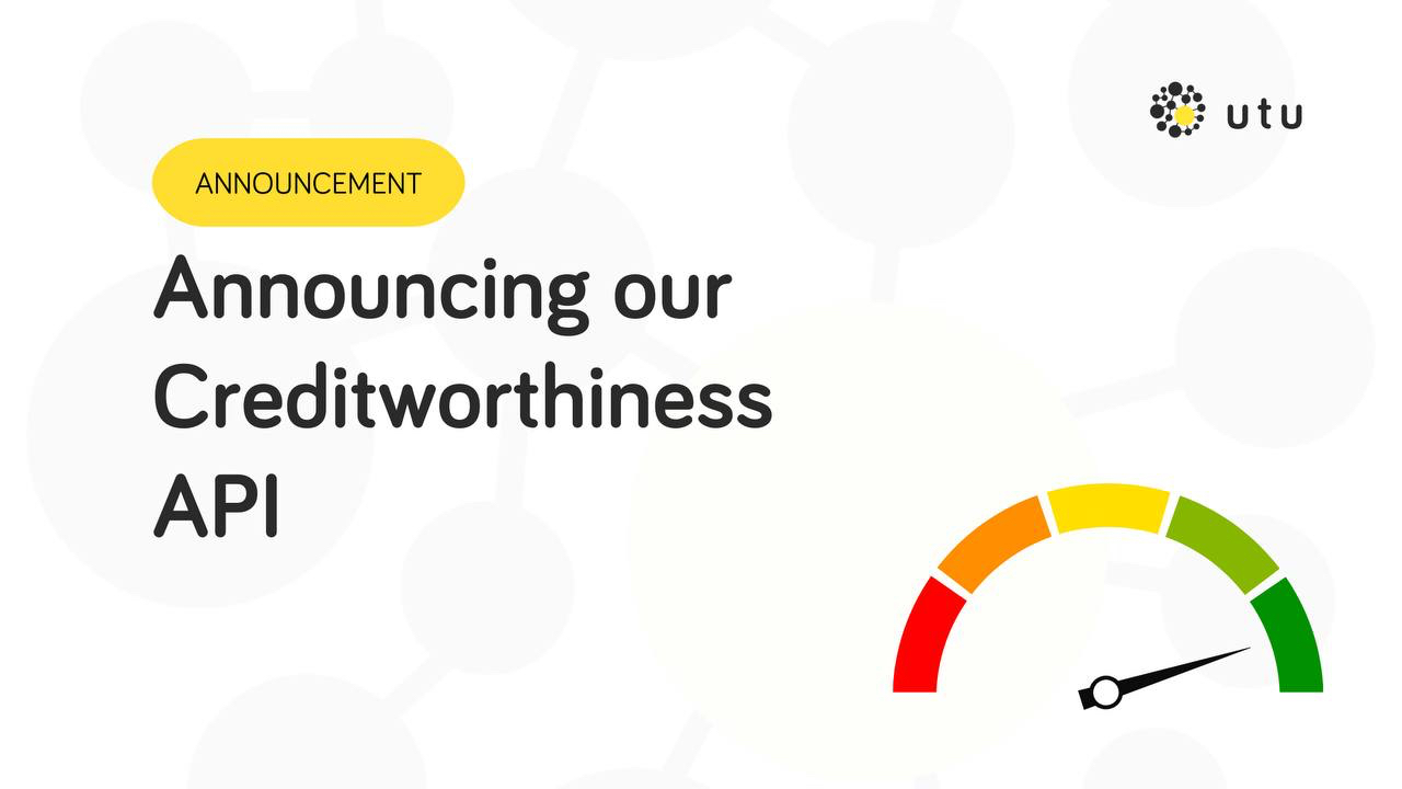 UTU Launches Creditworthiness API to Improve the Accuracy of Credit Assessments for Lenders