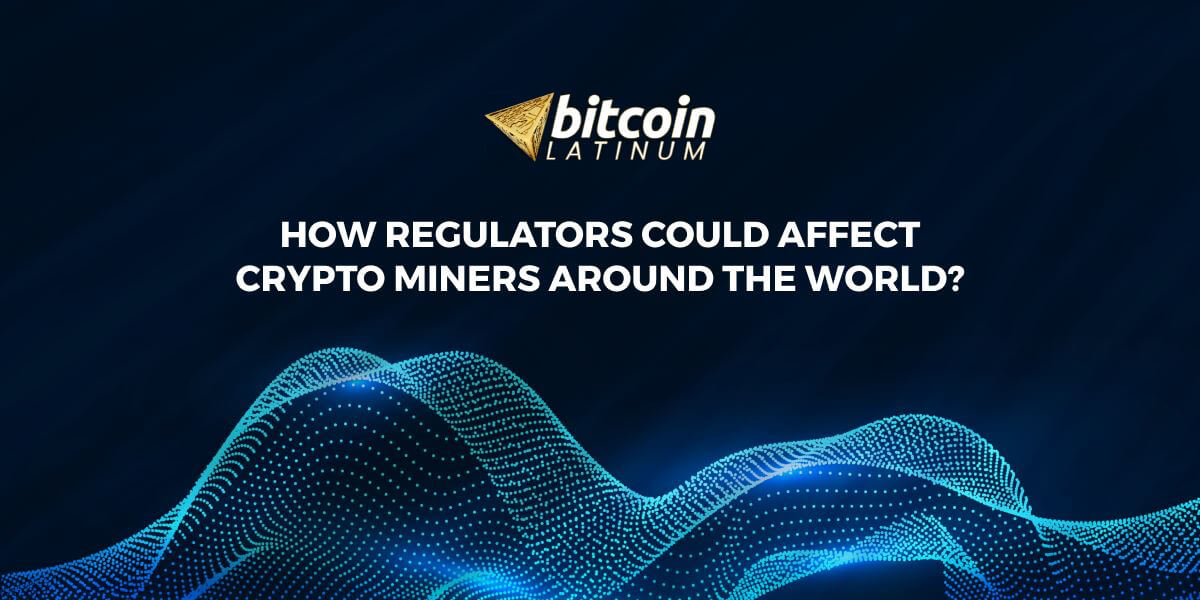 How regulators could affect crypto miners around the world?