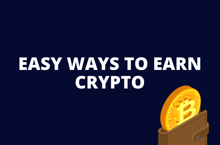 Easy ways to earn crypto in 2021