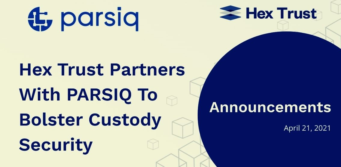 Digital Custody Provider Hex Trust Teams Up With PARSIQ To Strengthen Custody Security