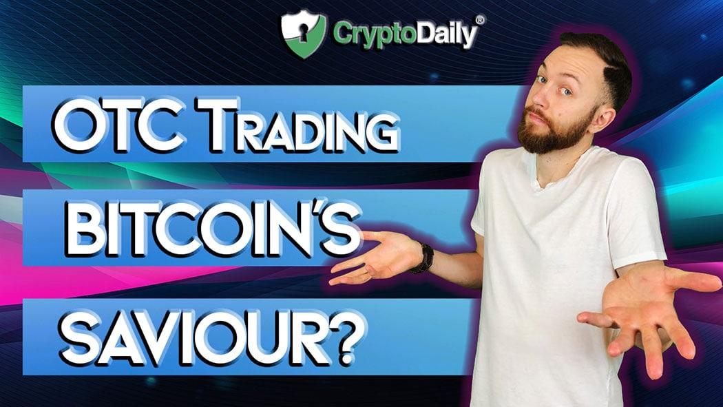 Will OTC Trading Be Bitcoin's Saviour