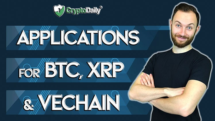 Huge Applications For Bitcoin, XRP And VeChain