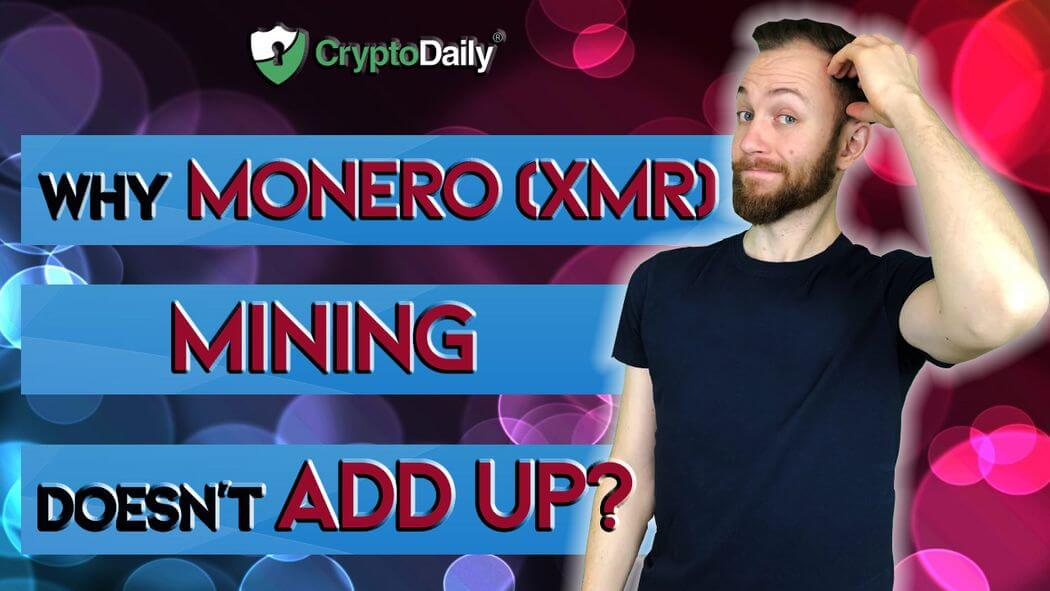 Why Monero (XMR) Mining Just Doesn't Add Up