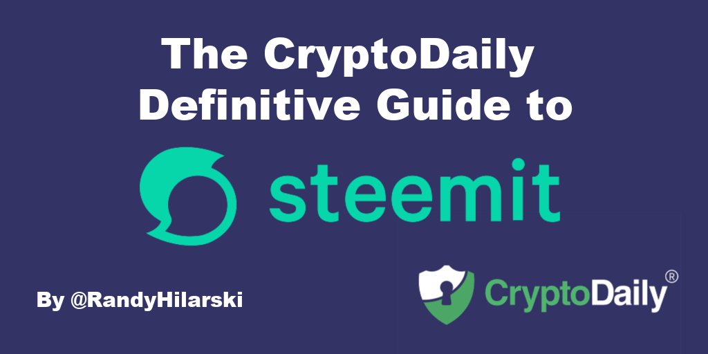 The CryptoDailyUK Definitive Guide To Steemit - Social Media On The Blockchain