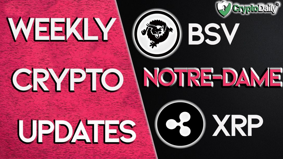 This Weeks Exciting Crypto Updates: Bitcoin SV, xRapid, and Notre-Dame