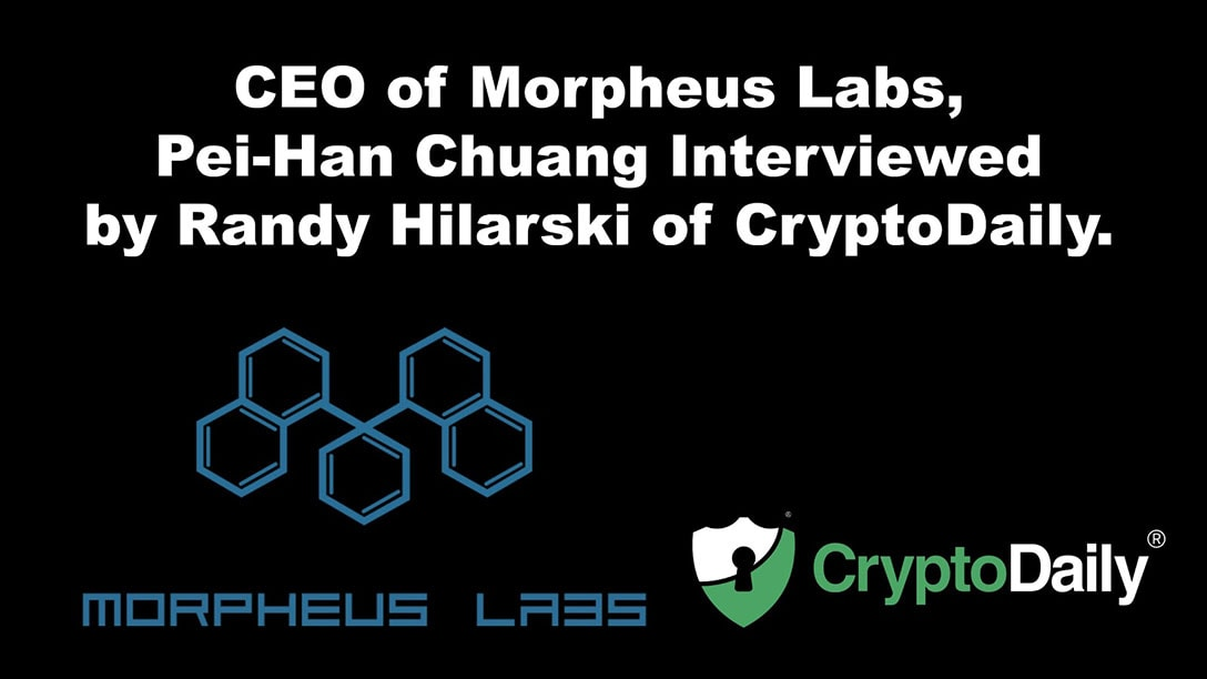 Morpheus Labs CEO, Pei-Han Chuang Interviewed By Randy Hilarski Of CryptoDaily