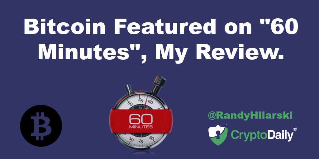 """Bitcoin Featured On """"Sixty Minutes"""", My Review"""
