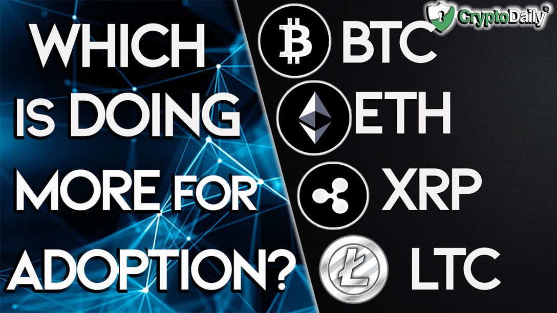 BTC, ETH, XRP & LTC - Which Is Doing More For Adoption?