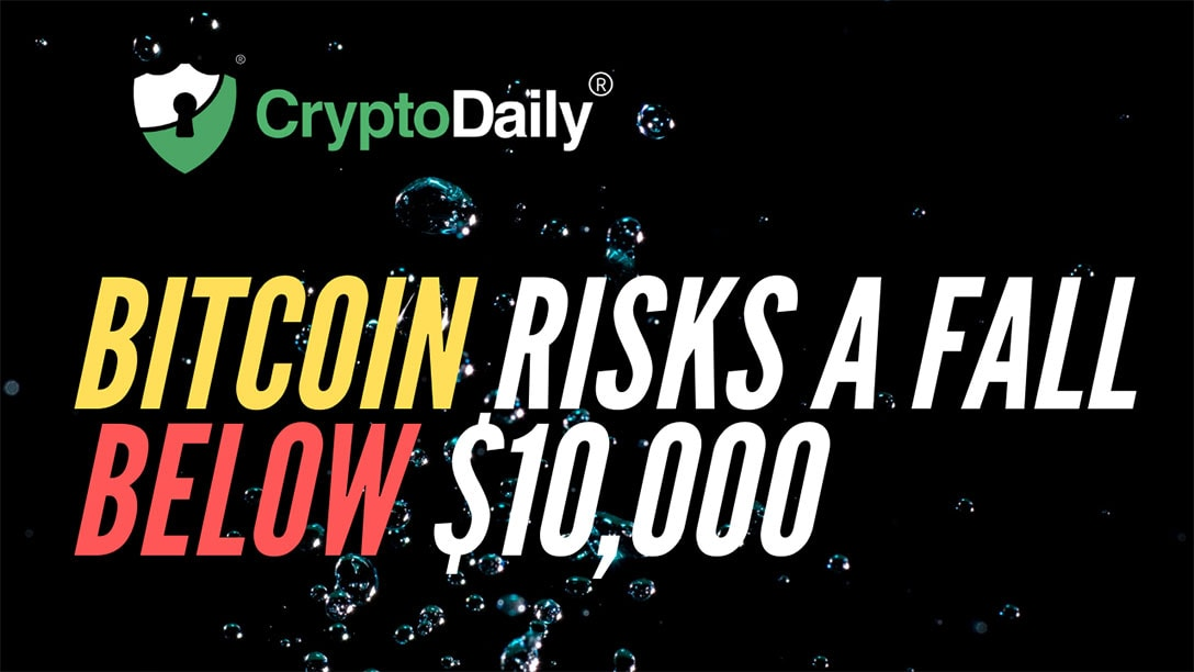 Bitcoin (BTC) Risks A Fall Below $10,000
