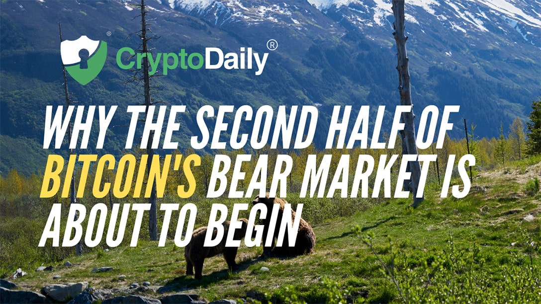 Why The Second Half Of Bitcoin (BTC)'s Bear Market Is About To Begin