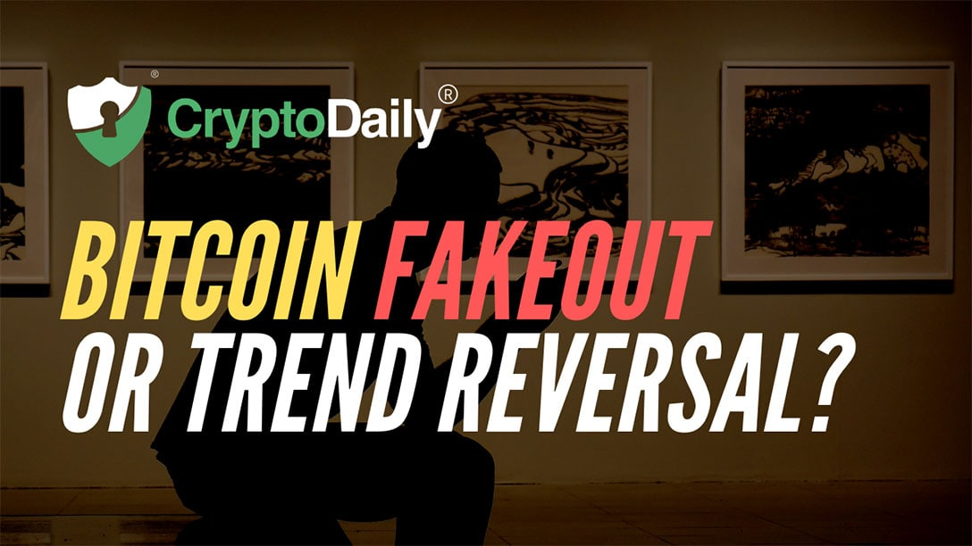 Bitcoin (BTC) Fakeout Or Trend Reversal?