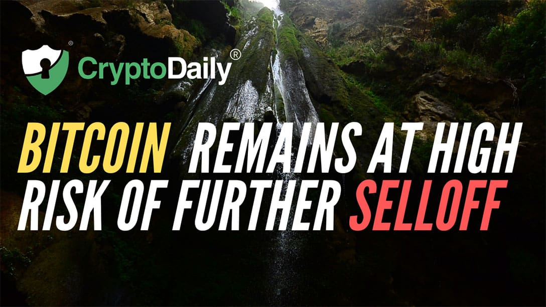 Bitcoin (BTC) Remains At High Risk Of Further Selloff