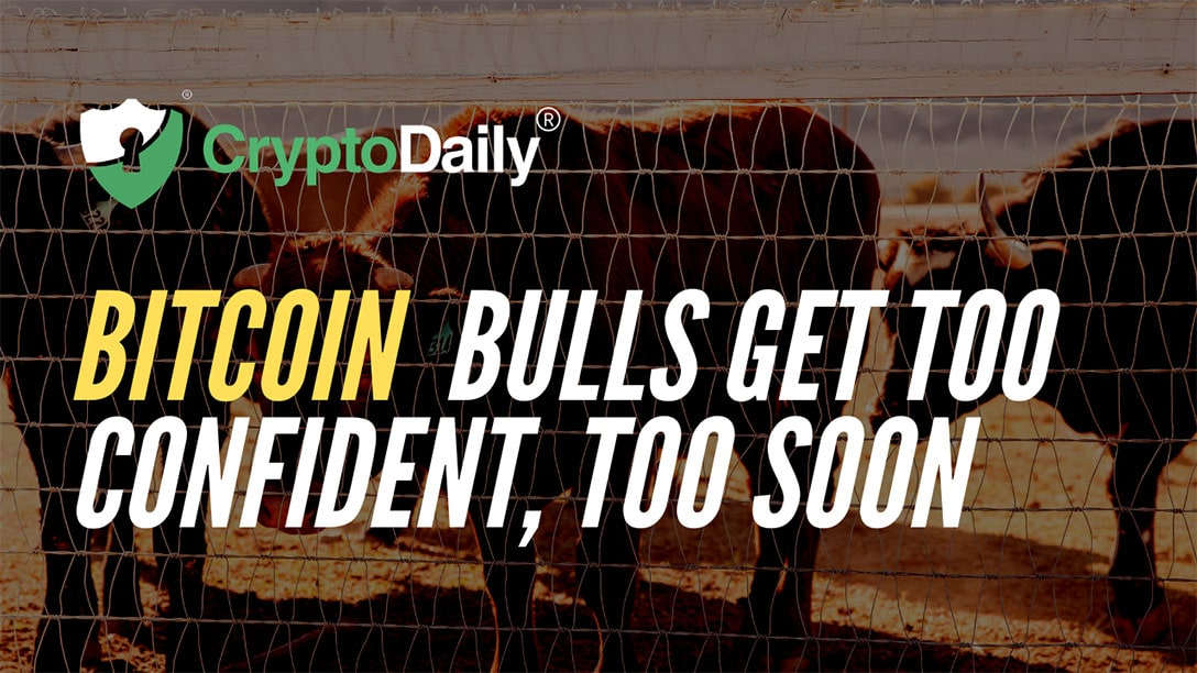 Bitcoin (BTC) Bulls Get Too Confident, Too Soon