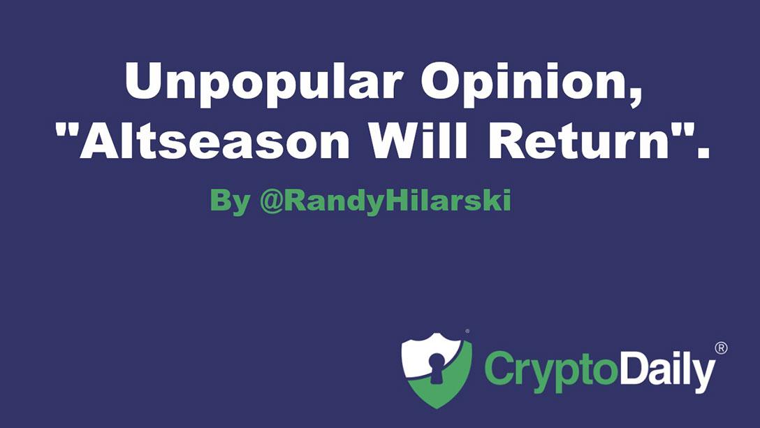 """Unpopular Opinion, """"Altseason Will Return"""""""