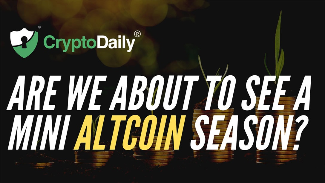 Are We About To See A Mini Altcoin Season?