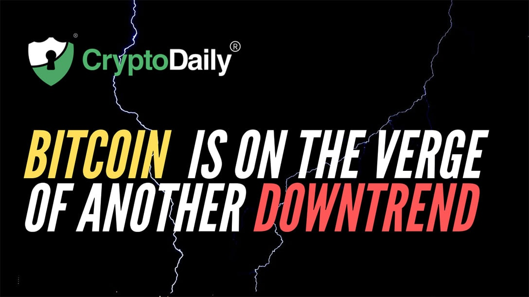 Bitcoin (BTC) Is On The Verge Of Another Downtrend