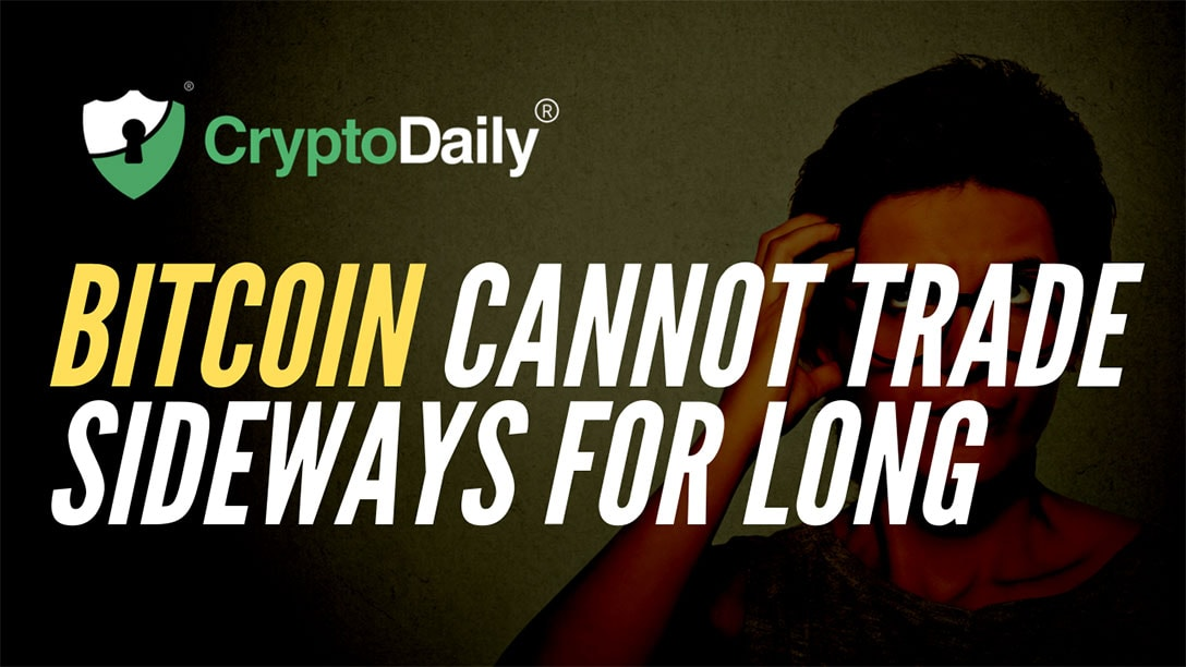 Bitcoin (BTC) Cannot Trade Sideways For Long