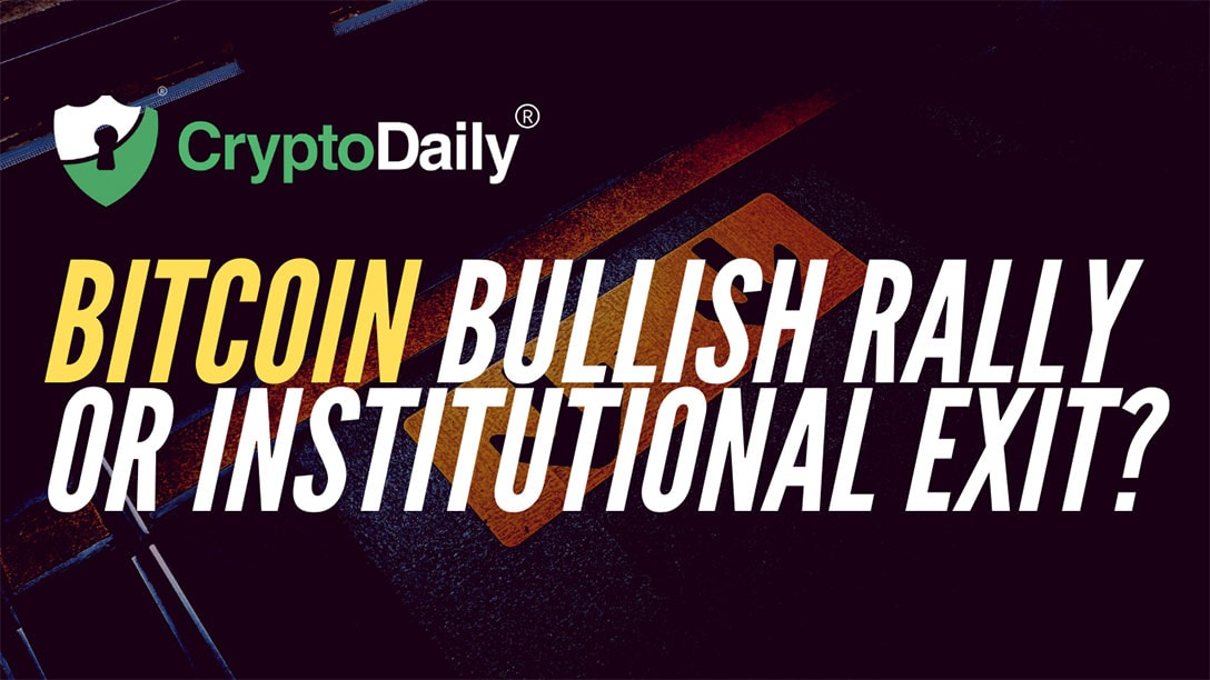 Bitcoin Bullish Rally Or Institutional Exit?