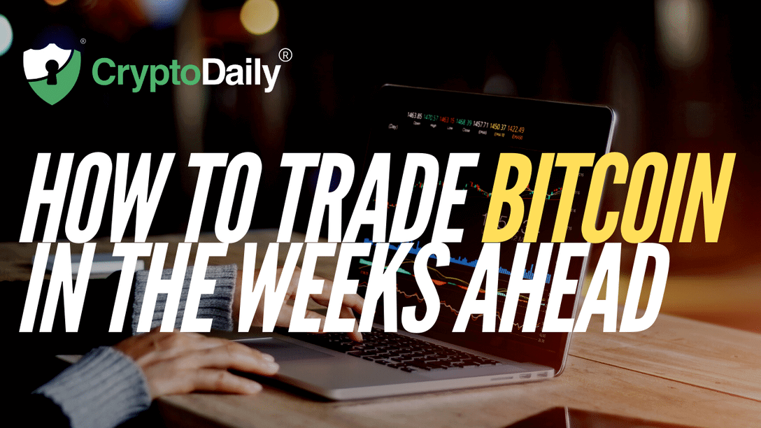 How To Trade Bitcoin In The Weeks Ahead