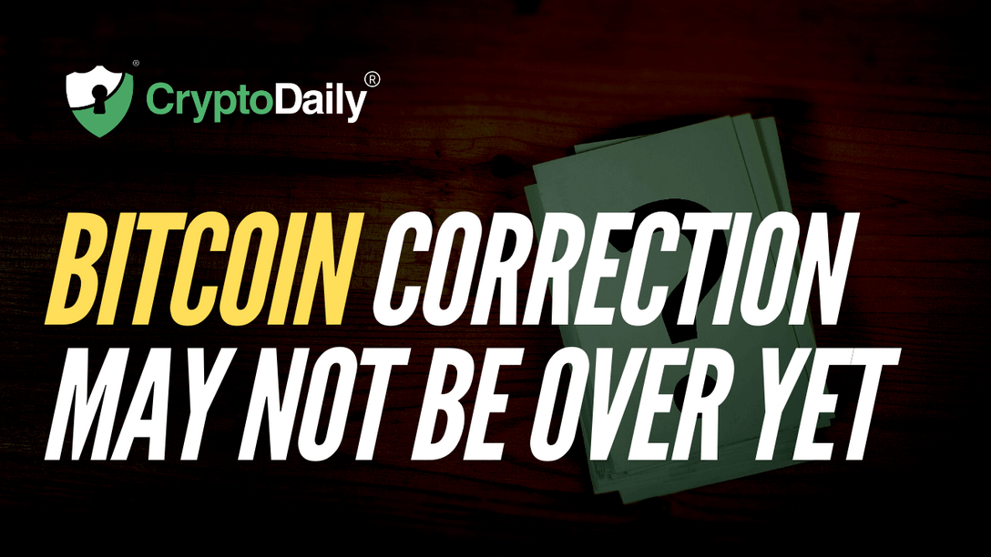 Bitcoin Correction May Not Be Over Yet