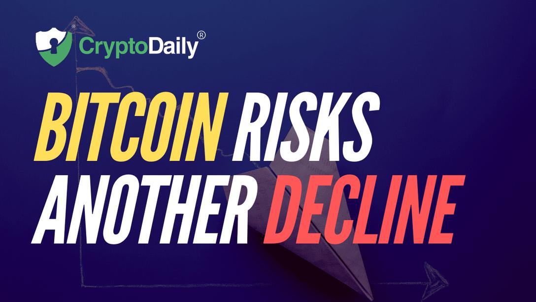 Bitcoin Risks Another Decline
