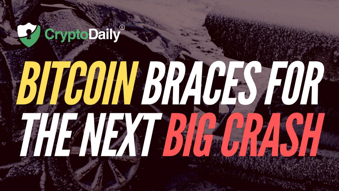 Bitcoin Braces For The Next Big Crash