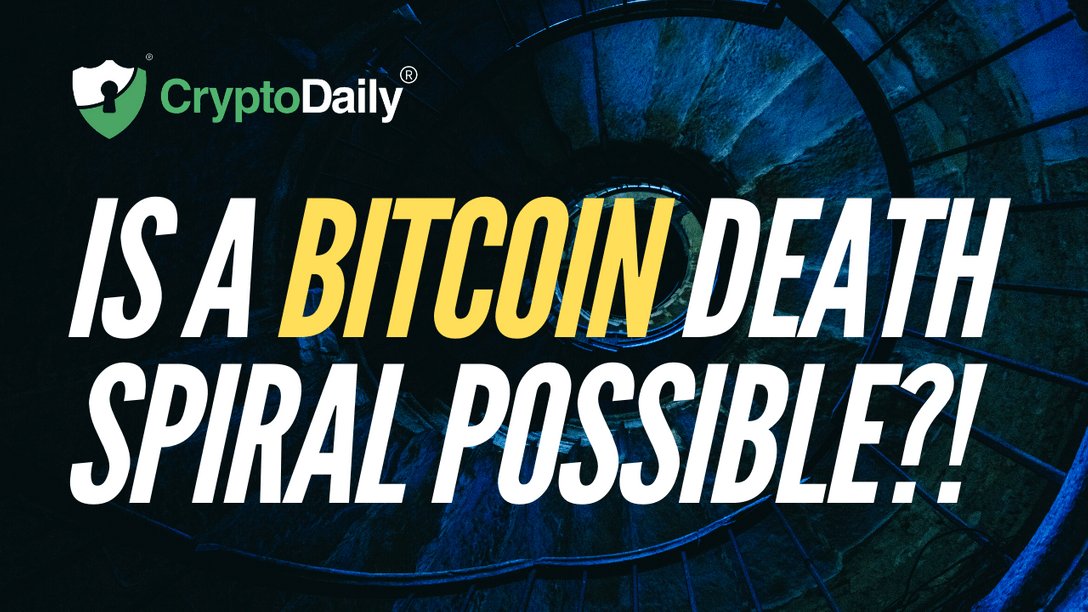 Is A Bitcoin Death Spiral Possible?