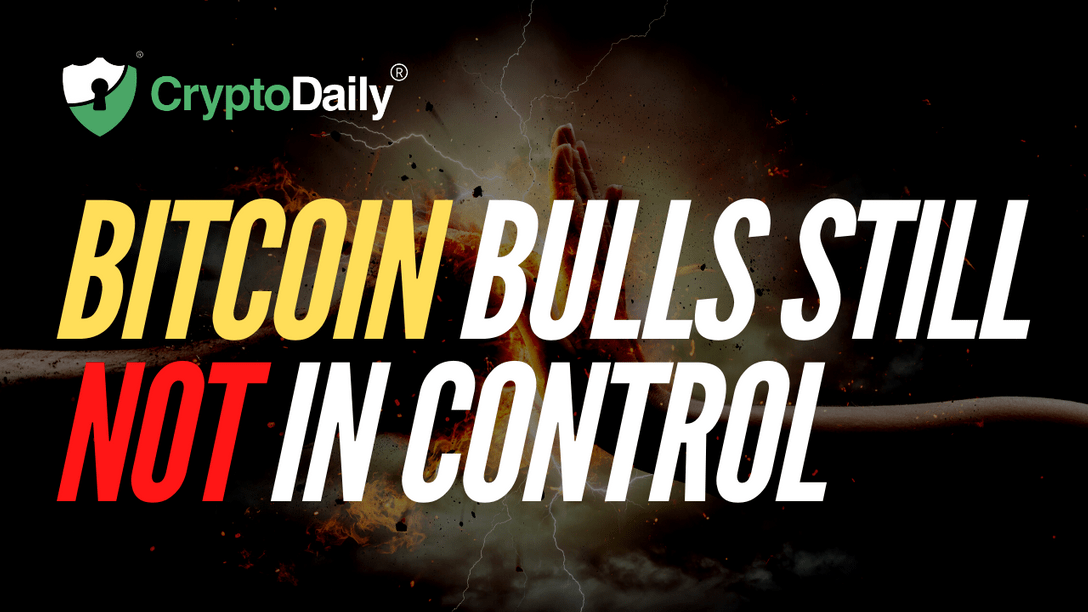 Bitcoin Bulls Still Not In Control
