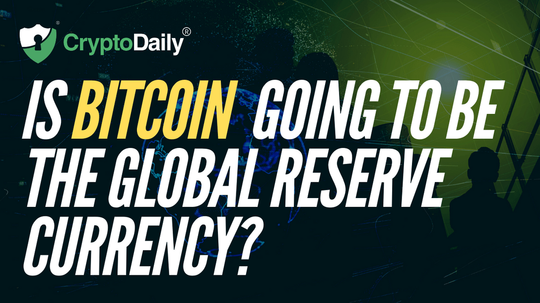 Is Bitcoin Going To Be The Global Reserve Currency?