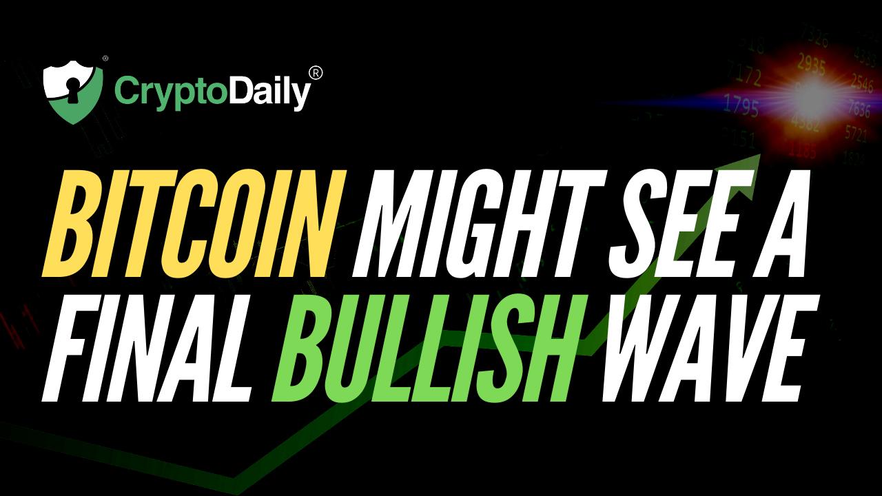 Bitcoin Might See A Final Bullish Wave
