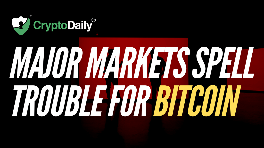 Major Markets Spell Trouble For Bitcoin