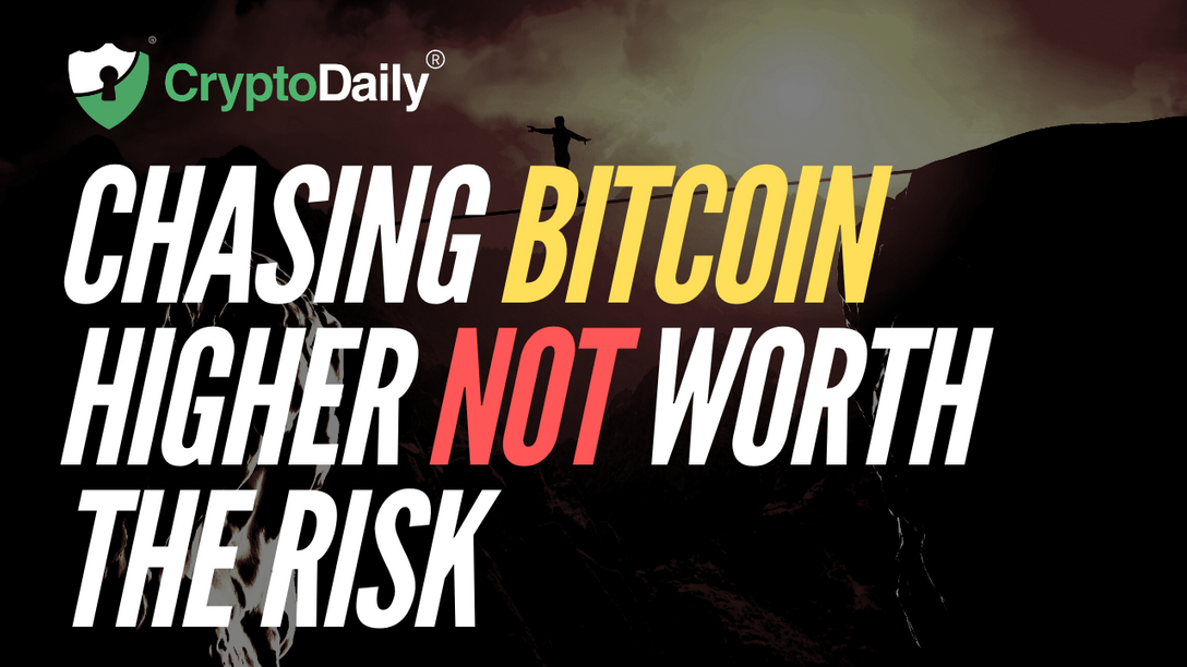 Chasing Bitcoin Higher Not Worth The Risk