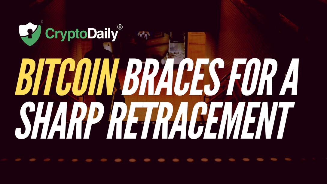 Bitcoin Braces For A Sharp Retracement