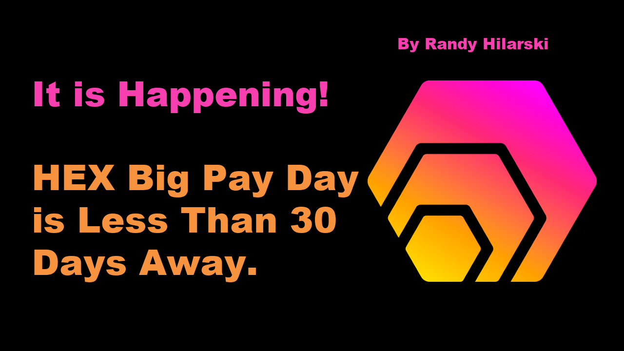 HEX Big Pay Day is Less Than 30 Days Away!