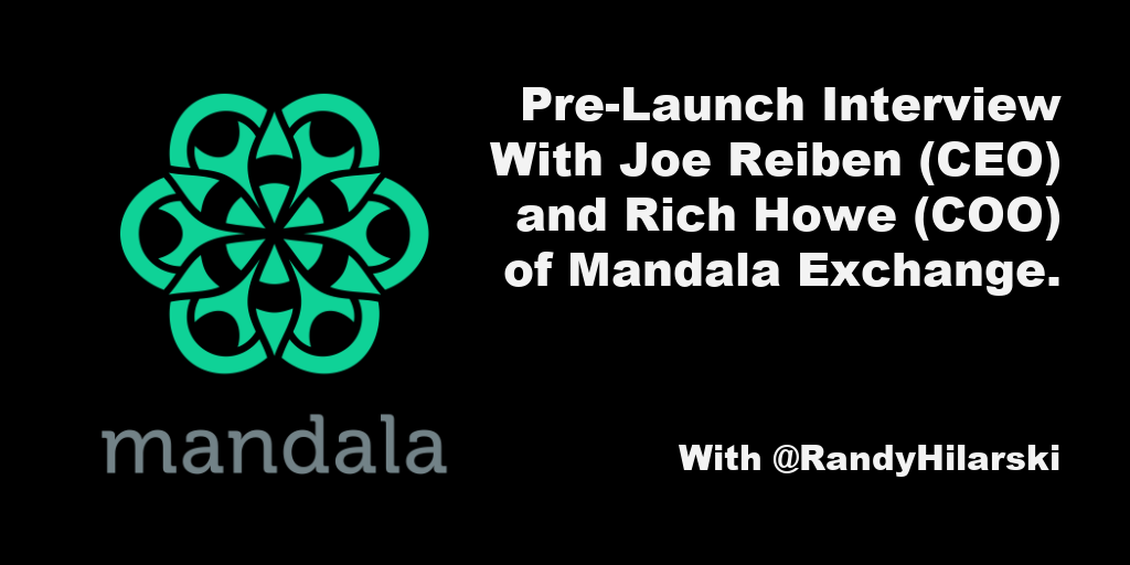 Pre-Launch Interview with Joe Reiben (CEO) and Rich Howe (COO) of Mandala Exchange.