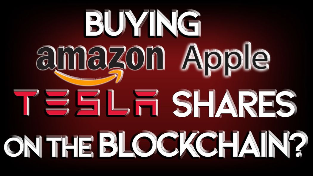 Could We Soon Buy Apple, Amazon & Tesla Shares on the Blockchain?