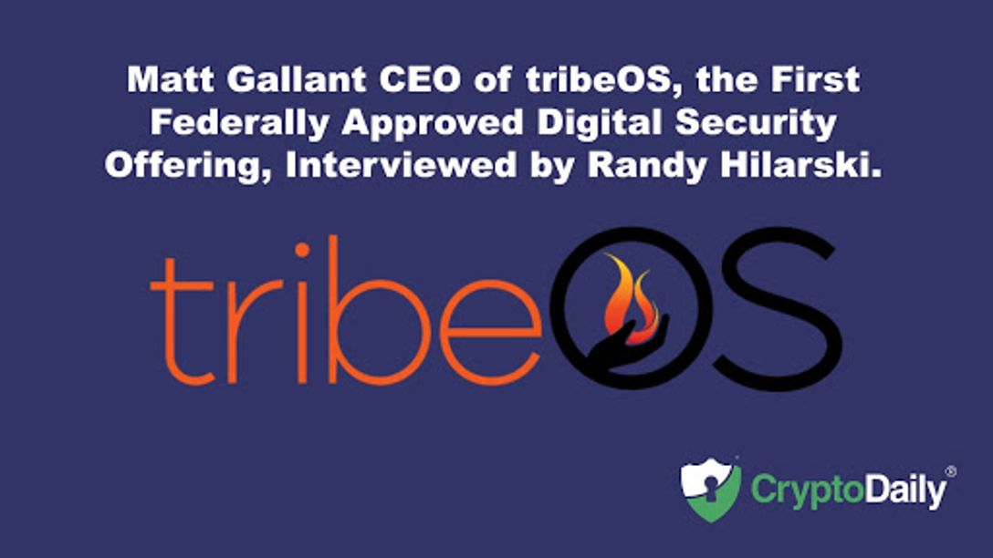 Matt Gallant CEO of tribeOS, the First Federally Approved Digital Security Offering, Interviewed by Randy Hilarski